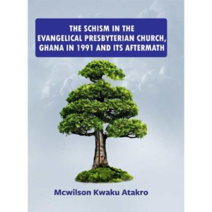 The Schism in the Evangelical Presbyterian Church, Ghana in 1991 and its Aftermath