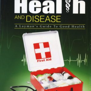 Health and Disease: A layman's guide to good health